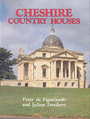 Cheshire Country Houses - de Figueiredo, Peter, and Treuherz, J (Editor), and Figueiredo, P de (Editor)