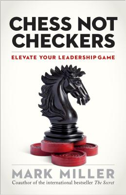 Chess Not Checkers: Elevate Your Leadership Game - Miller, Mark, MD