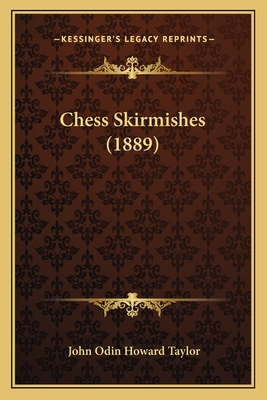 Chess Skirmishes (1889) - Taylor, John Odin Howard