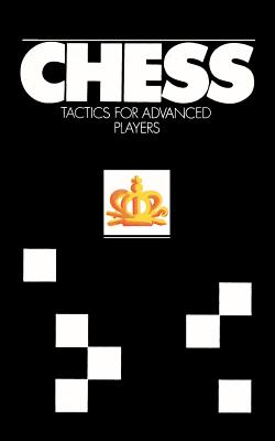 Chess Tactics for Advanced Players - Averbakh, Yuri, and Tulburg, Ruslan (Translated by), and Sloan, Sam (Introduction by)