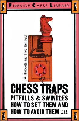 Chess Traps, Pitfalls and Swindles: How to Set Them and How to Avoid Them - Horowitz, Israel a, and Reinfeld, Fred