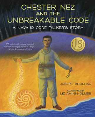 Chester Nez and the Unbreakable Code: A Navajo Code Talker's Story - Bruchac, Joseph