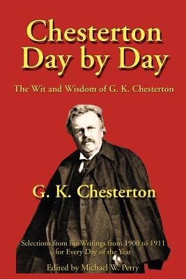 Chesterton Day by Day: The Wit and Wisdom of G. K. Chesterton - Chesterton, G K, and Perry, Michael W (Editor)