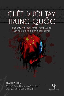 Chet Duoi Tay Trung Quoc: Doi Dau Voi Conrong Trung Quoc - Loi Keu Goi the Gioi Hanh Dong - & Greg Autry, Peter Navarro