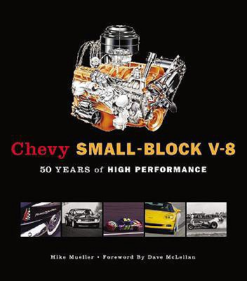 Chevy Small-Block V-8: 50 Years of High Performance - Mueller, Mike