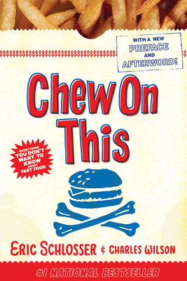 Chew on This: Everything You Don't Want to Know about Fast Food - Wilson, Charles, Dr., MD, and Schlosser, Eric