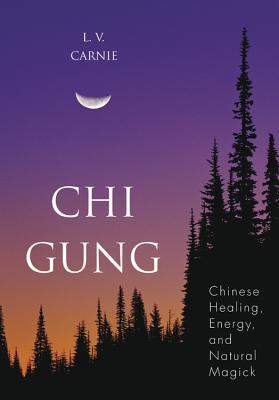 Chi Gung: Chinese Healing, Energy and Natural Magick - Carnie, L V