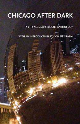 Chicago After Dark: A City All-Star Student Anthology - Pettus, Jason (Editor)