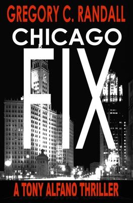 Chicago Fix: A Tony Alfano Thriller - Randall, Gregory C