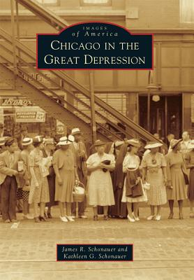 Chicago in the Great Depression - Schonauer, James R