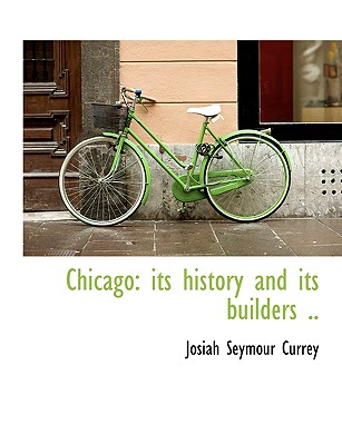 Chicago: Its History and Its Builders, Volume 2 - Currey, J Seymour