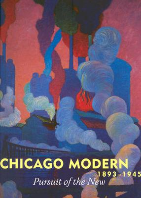 Chicago Modern, 1893-1945: Pursuit of the New - Kennedy, Elizabeth (Editor)