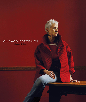 Chicago Portraits - Chicago Tribune, and Zajakowski, Michael (Introduction by), and Kogan, Rick (Foreword by)