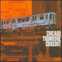 Chicago Trombone Consort - Chicago Trombone Consort; David Becker (trombone); Joseph Rodriguez (trombone); Mark Fisher (trombone);...