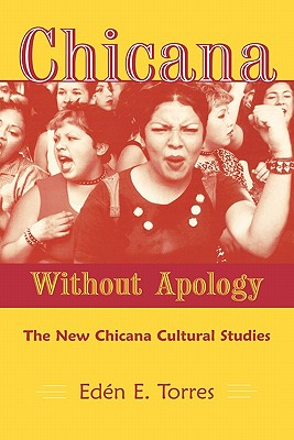 Chicana Without Apology - Torres, Eden E