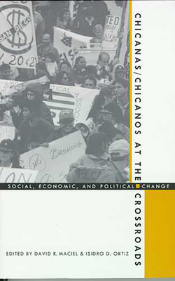 Chicanas/Chicanos at the Crossroads: Social, Economic, and Political Change - Maciel, David R (Editor)