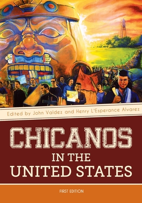Chicanos in the United States - Valdez, John (Editor), and L'Esperance Alvarez, Henry (Editor)