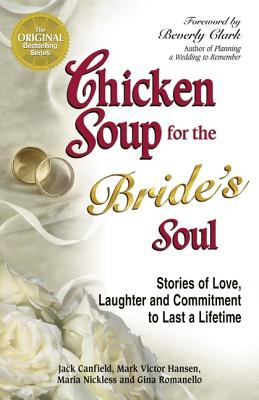 Chicken Soup for the Bride's Soul: Stories of Love, Laughter and Commitment to Last a Lifetime - Nickless, Maria, and Romanello, Gina, and Canfield, Jack (Editor)