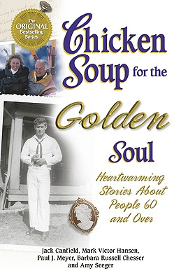 Chicken Soup for the Golden Soul: Heartwarming Stories for People 60 and Over - Canfield, Jack, and Seeger, Amy, and Chesser, Barbara Russell