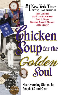 Chicken Soup for the Golden Soul: Heartwarming Stories for People 60 and Over - Canfield, Jack, and Hansen, Mark Victor, and Chesser, Barbara Russell