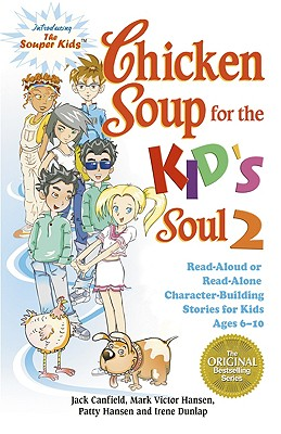 Chicken Soup for the Kid's Soul 2: Read-Aloud or Read-Alone Character-Building Stories for Kids Ages 6-10 - Canfield, Jack, and Hansen, Mark Victor, and Hansen, Patty