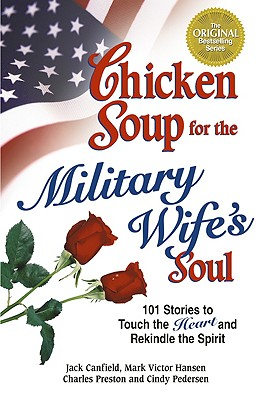 Chicken Soup for the Military Wife's Soul: Stories to Touch the Heart and Rekindle the Spirit - Canfield, Jack, and Hansen, Mark Victor, and Preston, Charles