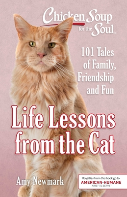 Chicken Soup for the Soul: Life Lessons from the Cat: 101 Tales of Family, Friendship and Fun - Newmark, Amy