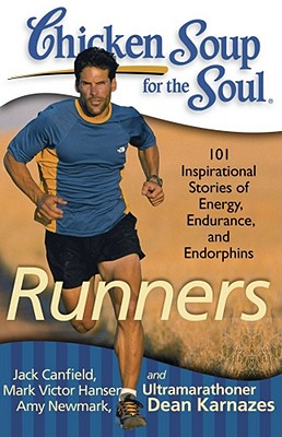 Chicken Soup for the Soul: Runners: 101 Inspirational Stories of Energy, Endurance, and Endorphins - Canfield, Jack, and Hansen, Mark Victor, and Newmark, Amy
