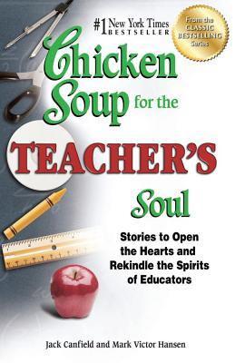 Chicken Soup for the Teacher's Soul: Stories to Open the Hearts and Rekindle the Spirits of Educators - Canfield, Jack