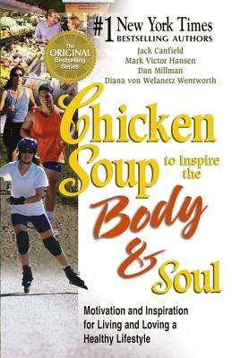 Chicken Soup to Inspire the Body & Soul: Motivation to Get You Over the Hump and on the Road to a Better Life - Millman, Dan, and Von Welanetz Wentworth, Diana, and Canfield, Jack (Editor)