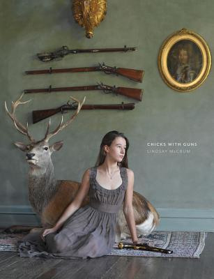 Chicks with Guns - McCrum, Lindsay (Photographer)