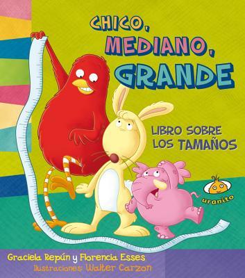 Chico, Mediano, Grande. Libro Sobre Los Tamanos - Repun, Graciela
