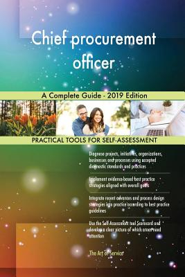 Chief procurement officer A Complete Guide - 2019 Edition - Blokdyk, Gerardus