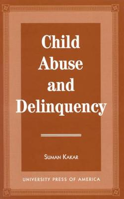 Child Abuse and Delinquency - Kakar, Suman