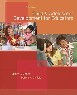 Child and Adolescent Development for Educators - Meece, Judith, and Daniels, Denise H