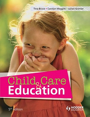 Child Care and Education, 5th Edition - Bruce, Tina, and Meggitt, Carolyn