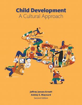 Child Development: A Cultural Approach (casebound) - Arnett, Jeffrey Jensen, and Maynard, Ashley