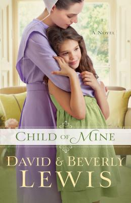 Child of Mine - Lewis, Beverly, and Lewis, David