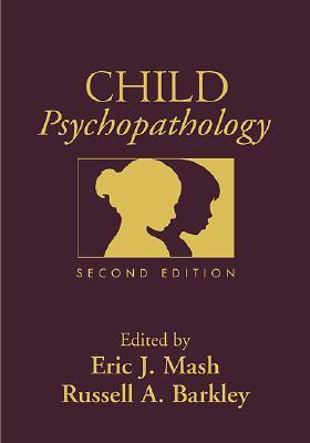 Child Psychopathology, Second Edition - Heffernan, Karen, Ph.D., and Mash, Eric J, PhD (Editor), and Barkley, Russell A, PhD, Abpp (Editor)