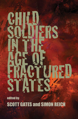 Child Soldiers in the Age of Fractured States - Gates, Scott, Dr. (Editor)