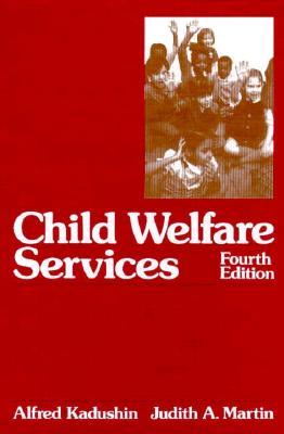 Child Welfare Services - Kadushin, Alfred, Professor, and Martin, Judith A, Professor