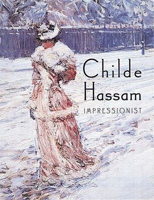 Childe Hassam: Impressionist - Adelson, Warren, and Cantor, Jay E, and Gerdts, William H, Dr.