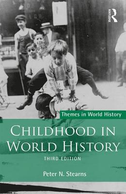 Childhood in World History - Stearns, Peter N.