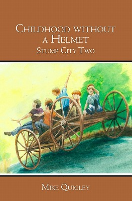 Childhood without a Helmet: Stump City Two - Quigley, Mike