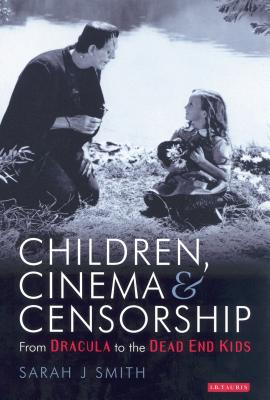 Children, Cinema and Censorship: From Dracula to Dead End Kids - Smith, Sarah J