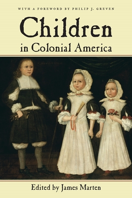 Children in Colonial America - Marten, James (Editor), and Greven, Philip J (Foreword by)
