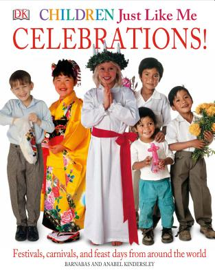 Children Just Like Me: Celebrations!: Festivals, Carnivals, and Feast Days from Around the World - Kindersley, Anabel, and Kindersley, Barnabas