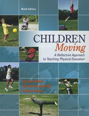 Children Moving: A Reflective Approach to Teaching Physical Education - Graham, George