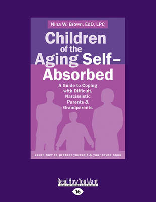 Children of the Aging Self-Absorbed: A Guide to Coping with Difficult, Narcissistic Parents and Grandparents - Brown, Nina W.