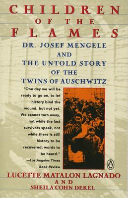 Children of the Flames: Dr. Josef Mengele and the Untold Story of the Twins of Auschwitz - Lagnado, Lucette Matalon, and Dekel, Sheila Cohn